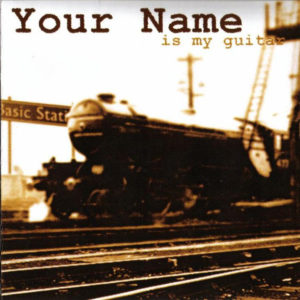 CD: Your Name, is my guitar